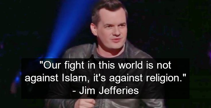 Watch: Comedian Jim Jefferies explains how religion is slowing down the human race. … because I can tell you this for sure no one's head has ever been cut off in the name of atheism – no one has ever cut into human flesh and looked down into the camera and screamed 'In the name of nothing!'