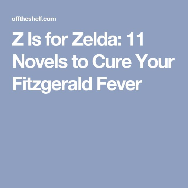 Z Is for Zelda: 11 Novels to Cure Your Fitzgerald Fever