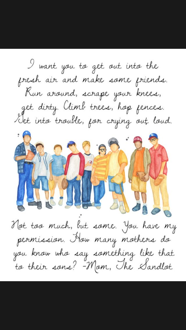 Sandlot quote by the mom. Best mom ever!
