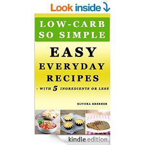 Low-Carb, So Simple - Easy Everyday Recipes with 5 Ingredients or Less: Gluten-Free, Sugar-Free, Grain-Free, Sweetener-Free, Wheat-Free, Grain-Free - Kindle edition by Elviira Krebber. Cookbooks, Food & Wine Kindle eBooks @ Amazon.com.
