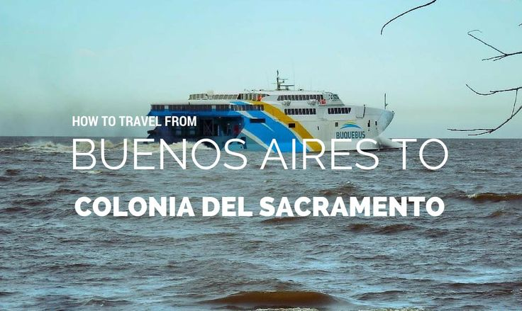 Find out how to travel from Buenos Aires to Colonia del Sacramento, in Uruguay