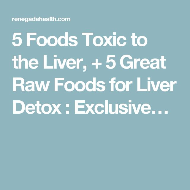 5 Foods Toxic to the Liver, + 5 Great Raw Foods for Liver Detox : Exclusive…