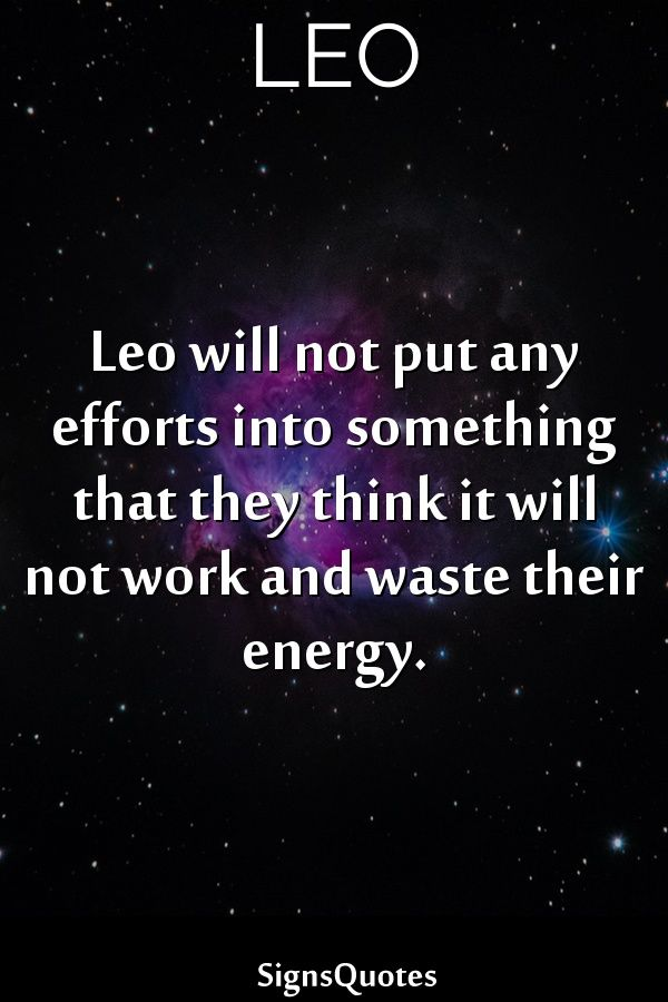 Leo Will Not Put Any Efforts Into Something That They Think It Will