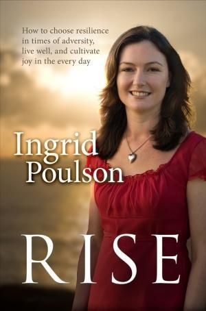 Booktopia - Rise, How to choose resilience in times of adversity, live well, and cultivate joy in the everyday by Ingrid Poulson, 9781405038638. Buy this book online.