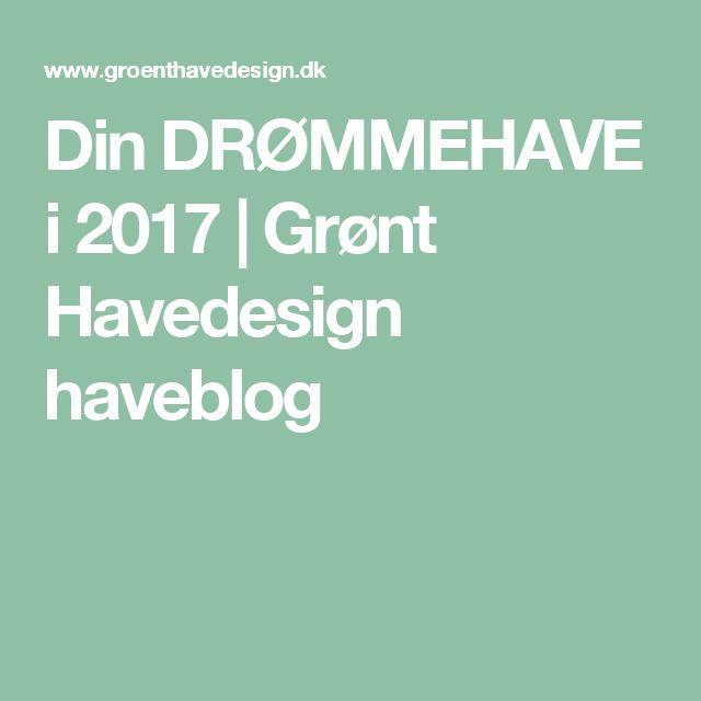 Din DRØMMEHAVE i 2017   Grønt Havedesign haveblog