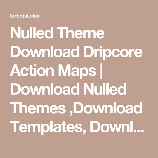 Nulled Theme Download Dripcore Action Maps | Download Nulled Themes ,Download Templates, Download Scripts, Download Graphics, Download Vectors