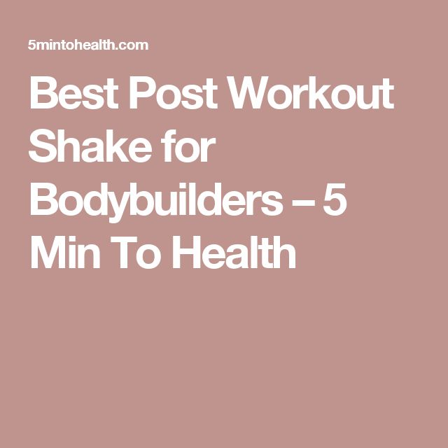 Best Post Workout Shake for Bodybuilders – 5 Min To Health