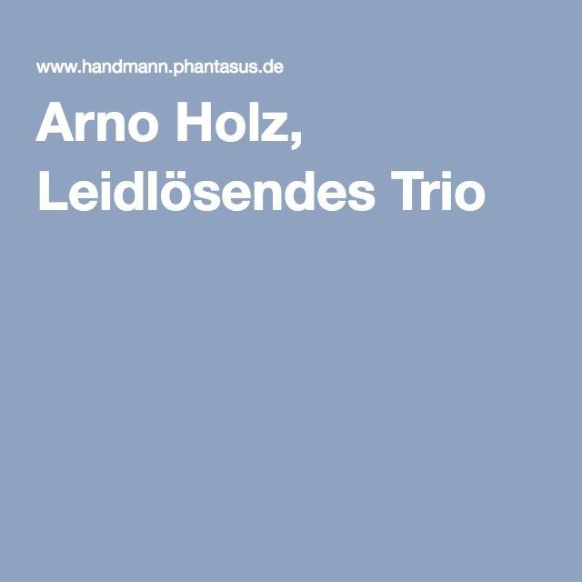 Arno Holz, Leidlösendes Trio