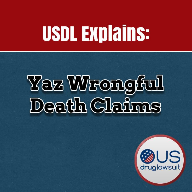 Yaz Wrongful Death Claims   Source: http://usdruglawsuit.com/yaz-wrongful-death-claims/