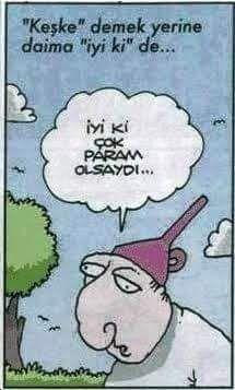 """""""Keşke"""" demek yerine daima """"iyi ki"""" de...- İyi ki çok param olsaydı...#karikatür #mizah #matrak #komik #espri #şaka #gırgır #komiksözler #hunili"""