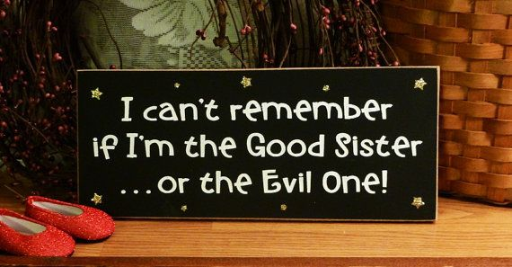 I Can't Remember If I'm The Good Sister...or the Evil One!.....