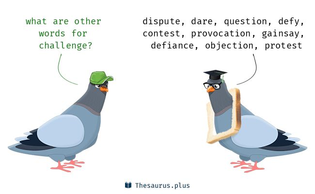Challenge synonyms https://thesaurus.plus/synonyms/challenge #challenge #synonym #thesaurus #dispute #dare #defy #question #contest #defiance #gainsay #provocation #protest