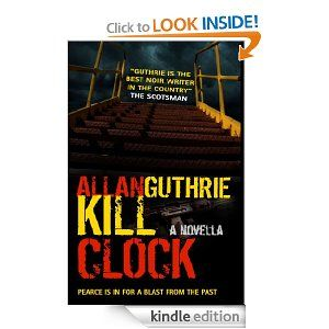 free from Allan Guthrie today - Kill Clock. essential reading.