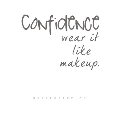 confidenceLife, Inspiration, Makeup, Beauty, Things, Living, Confidence Wear, Beautiful Quotes, Confidence Quotes