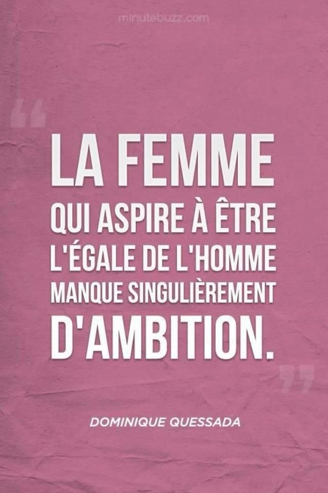 The woman who aspires to be the equal of man, singularly lacks ambition.
