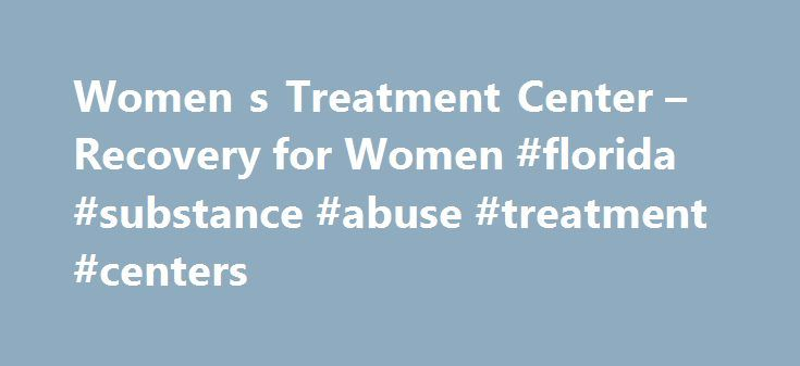 Women s Treatment Center – Recovery for Women #florida #substance #abuse #treatment #centers http://guyana.nef2.com/women-s-treatment-center-recovery-for-women-florida-substance-abuse-treatment-centers/  Recovery for Women Dear Gail John Staff. I hope you receive this note in the best of health. I just wanted to drop you a quick letter to Thank you again, for your wonderful, knowledgeable, caring, kind loving treatment center. By the time you receive this I will be sober =) I praise your…