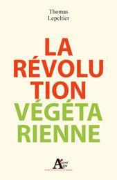 La révolution Végétarienne - Une grande révolution culturelle s'annonce: demain, nous ne mangerons plus de produits d'origine animale. Tout d'abord, la consommation de viande, d'œufs et de produits laitiers n'est pas nécessaire pour être en bonne santé.