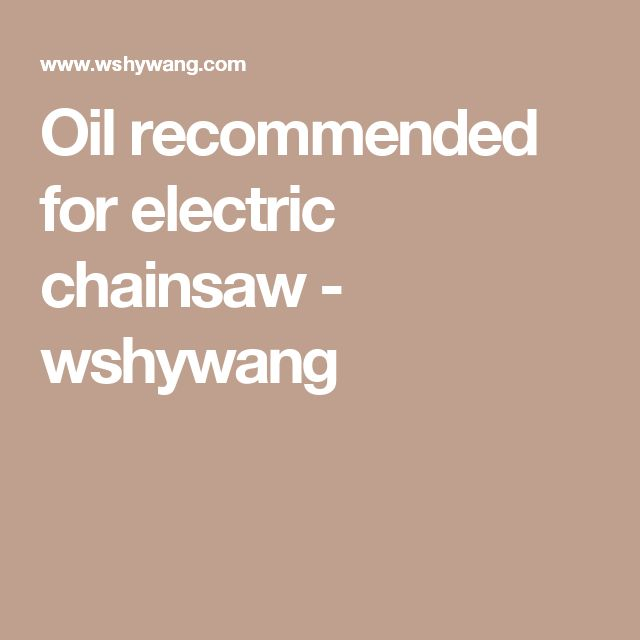 Oil recommended for electric chainsaw - wshywang