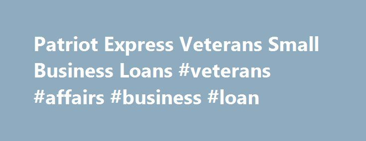 Patriot Express Veterans Small Business Loans #veterans #affairs #business #loan http://detroit.remmont.com/patriot-express-veterans-small-business-loans-veterans-affairs-business-loan/  # Patriot Express Veterans Small Business Loans Veterans Benefits For Dummies Veterans who want to start a business should checkout the Patriot Express Veterans Small Business Loan program. Patriot Express is administered by the SBA (Small Business Administration).The SBA Patriot Express Pilot Loan…