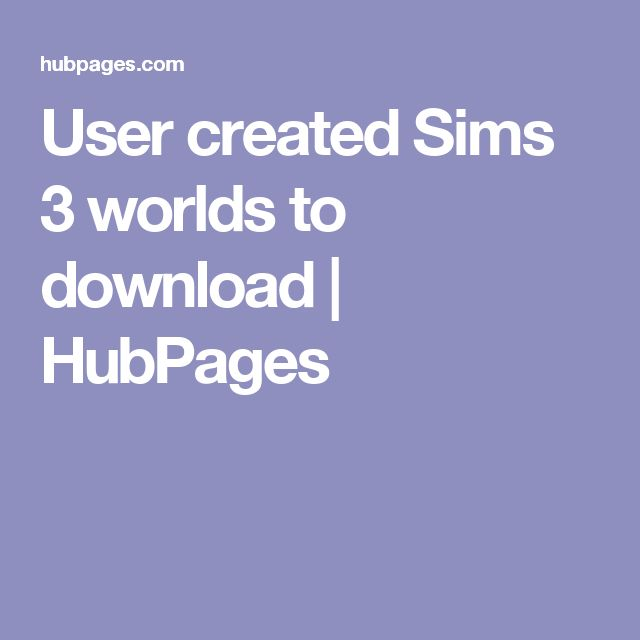 User created Sims 3 worlds to download | HubPages