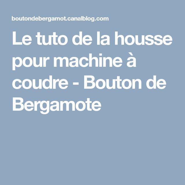 Le tuto de la housse pour machine à coudre - Bouton de Bergamote