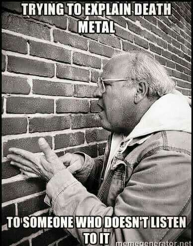 Trying to explain death metal...