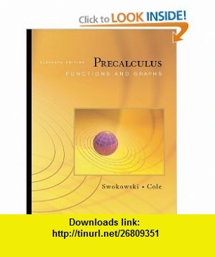 Precalculus Functions and Graphs (with CengageNOW Printed Access Card) (9780495108375) Earl Swokowski, Jeffery Cole , ISBN-10: 0495108375  , ISBN-13: 978-0495108375 ,  , tutorials , pdf , ebook , torrent , downloads , rapidshare , filesonic , hotfile , megaupload , fileserve