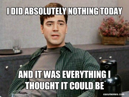 I did absolutely nothing today and it was everything I thought it could be.