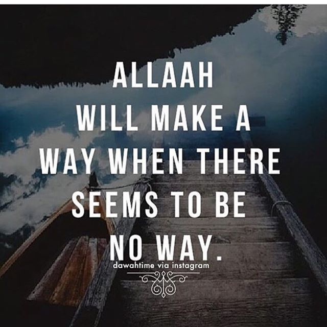 """Allah will make a way when there seems to be no way."""