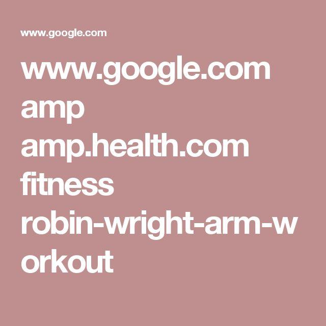 www.google.com amp amp.health.com fitness robin-wright-arm-workout