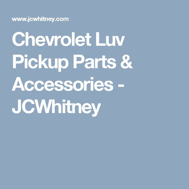 Chevrolet Luv Pickup Parts & Accessories - JCWhitney