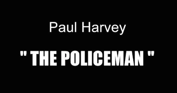 """Radio legend Paul Harvey lost his father when he was just three years old. The elder Harvey was a cop, killed in the line of duty.    Harvey knew what he was talking about in 1970 when he penned a powerful newspaper column called """"What Are Policemen..."""