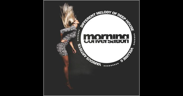 Morning Conversation, Vol. 6: Different Melody of Deep House by Various Artists on iTunes