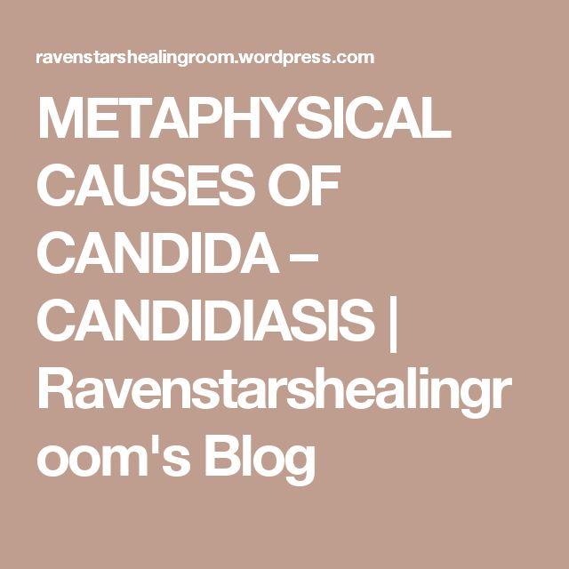 METAPHYSICAL CAUSES OF CANDIDA – CANDIDIASIS | Ravenstarshealingroom's Blog