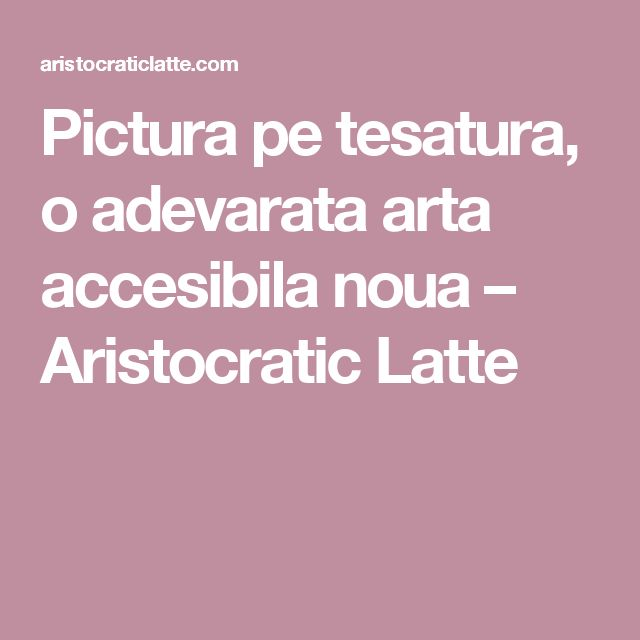 Pictura pe tesatura, o adevarata arta accesibila noua – Aristocratic Latte
