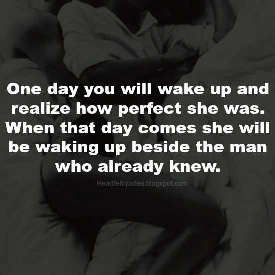 Heartfelt Quotes: One day you will wake up and realize...