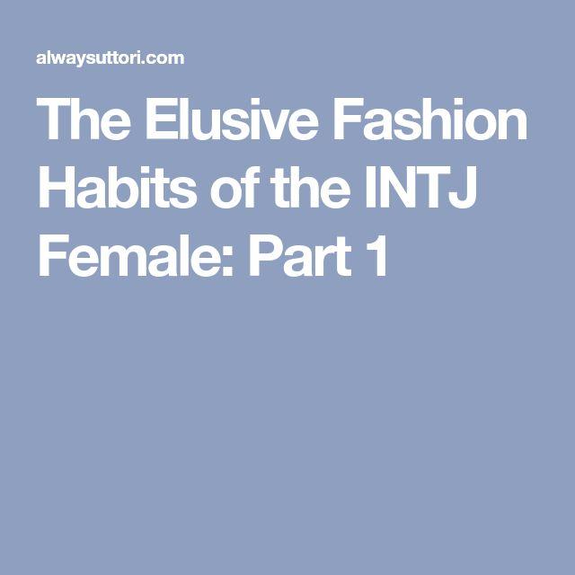 The Elusive Fashion Habits of the INTJ Female: Part 1