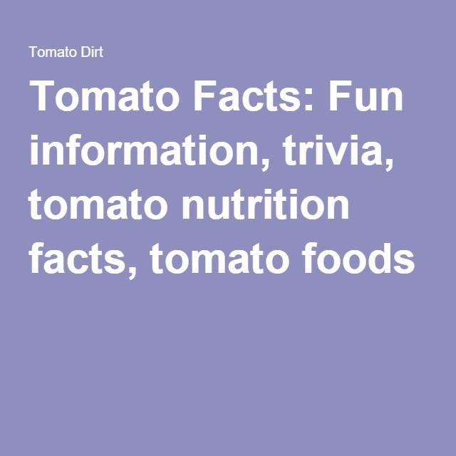 Tomato Facts: Fun information, trivia, tomato nutrition facts, tomato foods