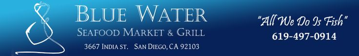 "Blue Water Seafood Market & Grill - Enjoy San Diego's Freshest Seafood. Grilled to perfection with your choice of marinade, served in a sandwich, a salad or a plate. Or sample our famous fish tacos, our homemade soups & chowders or our fresh oyster bar. Featured on ""Triple D"" - 3667 India St. San Diego, CA 92103 : 619-497-0914"