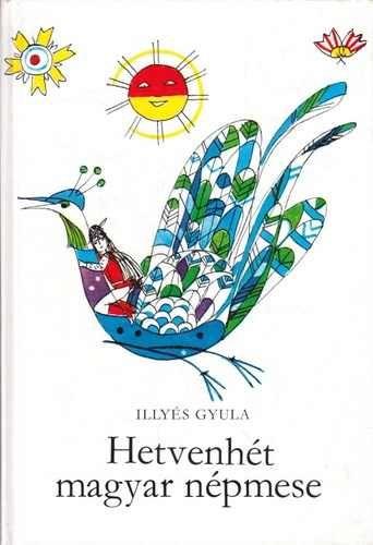 Illyés Gyula: Hetvenhét magyar népmese | Ingyen letölthető könyvek…