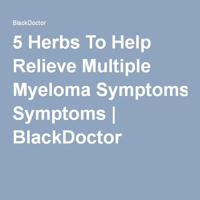 5 Herbs To Help Relieve Multiple Myeloma Symptoms | BlackDoctor