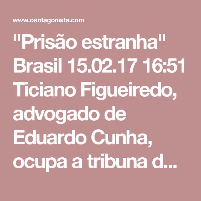 """""""Prisão estranha""""  Brasil 15.02.17 16:51 Ticiano Figueiredo, advogado de Eduardo Cunha, ocupa a tribuna do STF e diz que a prisão de seu cliente """"foi decretada por Sérgio Moro de forma estranha"""". Por quê? Porque ocorreu à tarde e não pela manhã.  Não há risco de fuga do ex-deputado, sustenta o advogado."""