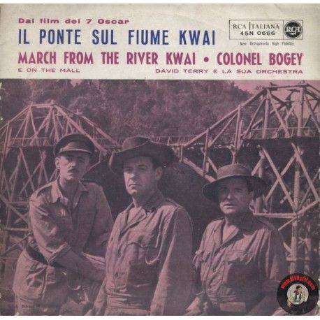 ARTISTA: IL PONTE SUL FIUME KWAI - David Terry e la sua orchestra LATO A: MARCH FROM THE RIVER KWAI -  COLONEL BOGEY LATO B: ON THE MAL
