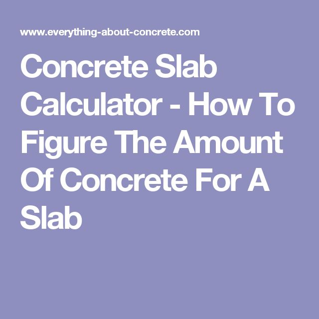 Concrete Slab Calculator - How To Figure The Amount Of Concrete For A Slab