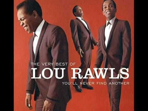 LOU RAWLS: YOU'LL NEVER FIND ANOTHER LOVE LIKE MINE.