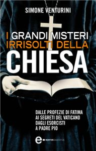 """""""I grandi misteri irrisolti della Chiesa"""", libro di Simone Venturini - recensione"""