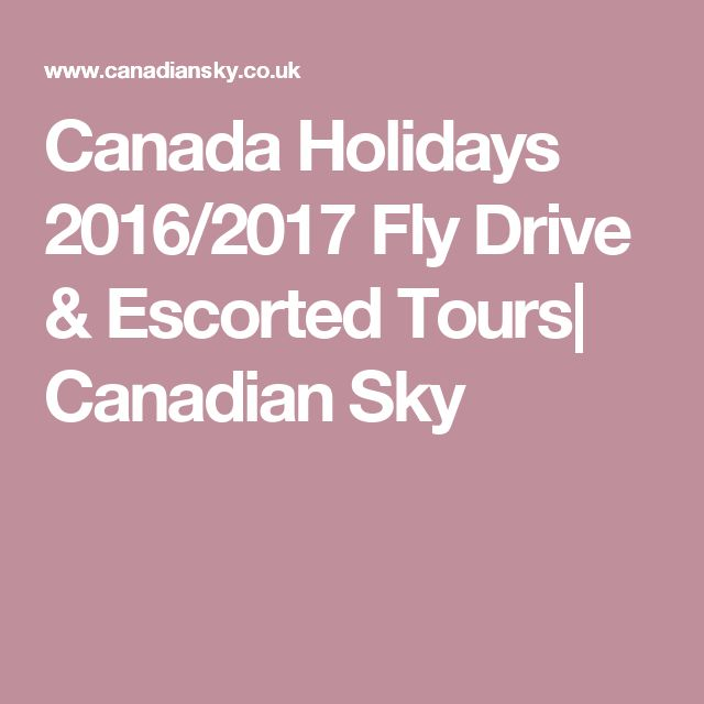 Best 25 canadian holidays 2016 ideas on pinterest canada canada holidays 20162017 fly drive escorted tours canadian sky sciox Gallery