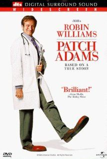 Patch Adams - great movie starring Robin Williams that will make you laugh but have a kleenex handy as it will make you cry as well!!