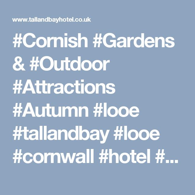 #Cornish #Gardens & #Outdoor #Attractions #Autumn #looe #tallandbay #looe #cornwall #hotel #explore #visit