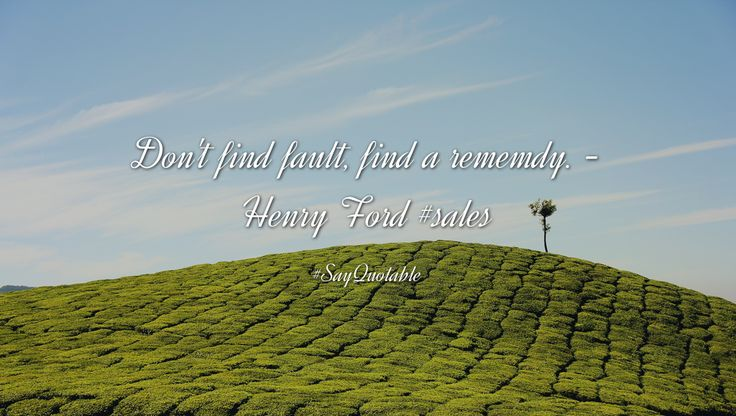 Quotes about Don't find fault, find a rememdy. -Henry Ford #sales   with images background, share as cover photos, profile pictures on WhatsApp, Facebook and Instagram or HD wallpaper - Best quotes